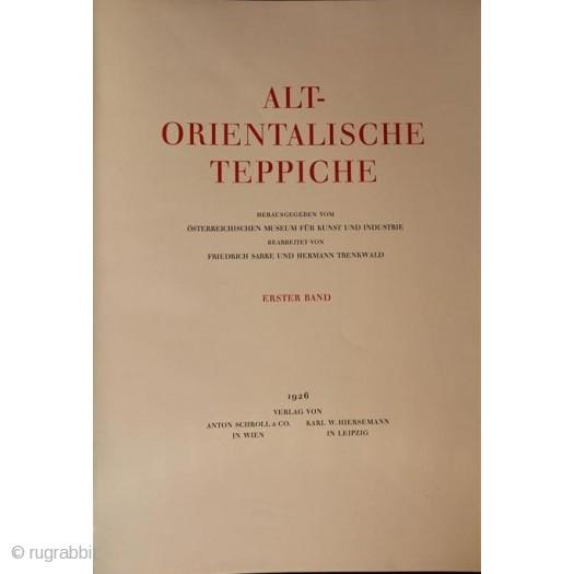 Sarre, Friedrich & Trenkwald, Hermann. Alt-Orientalische Teppiche. Vienna and Leipzig, Hiersemann and Schroll, 1926 – 1928, 1st ed., Imperial folio (60 x 45cm), 2 vols., 21, 43 pp., 120 plates (67 of  ...