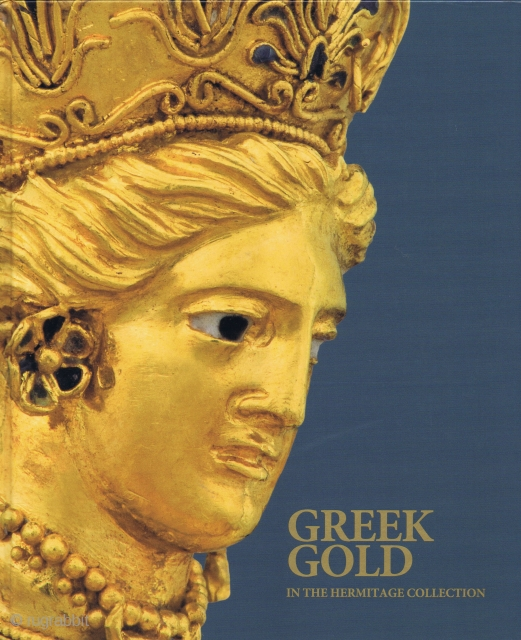 Kalashnik, Yuri. Greek Gold in the Hermitage Collection. Antique Jewellery from the Northern Black Sea Coast. St. Petersburg, The State Hermitage Publishers, 2014, 1st ed., 4to (30 x 25cm), 279 pp., colour  ...