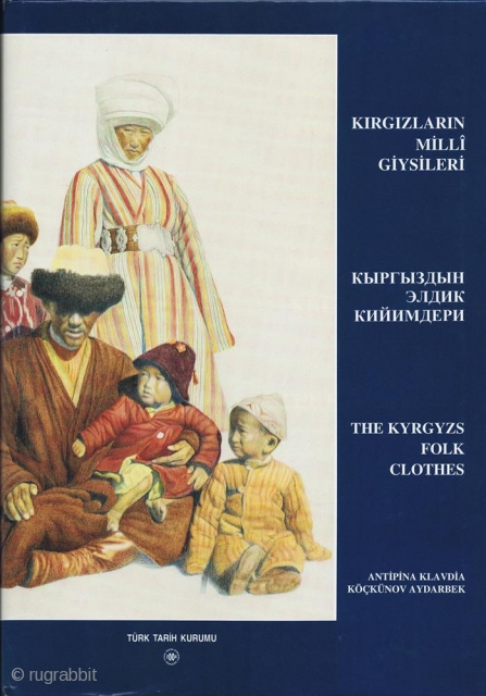 The Kyrgyz Folk Clothes. Ankara, Türk Tarih Kurumu, 2004, 1st ed., 4to (30 x 21cm), 73 pp., 242 colour plates, most illustrations are drawings, cloth, dust-wrapper.Parallel text in English, Turkish and Kyrgyz.