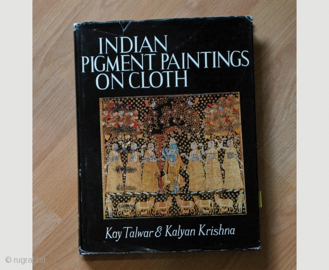 INDIAN PIGMENT PAINTINGS ON CLOTH Kay Talwar and Kalyan Krishna by Kay Talwar and Kalyan Krishna, 1979.  Hard bound with paper Jacket, 166 pages text with 130 black and white plates and 12  ...