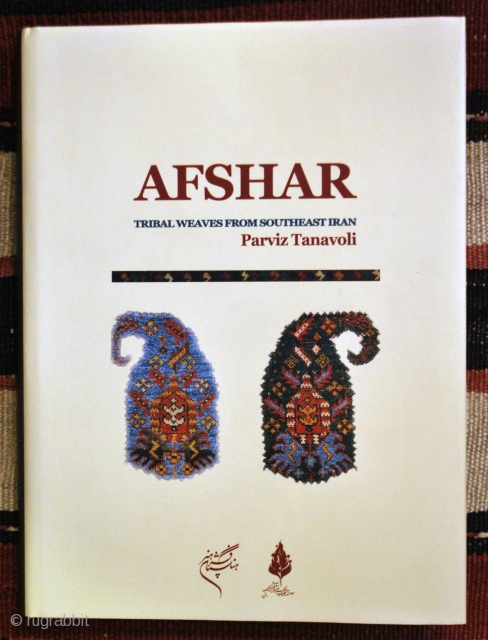 Tanavoli, Parviz. Afshar, Tribal Weaves from Southeast Iran. 