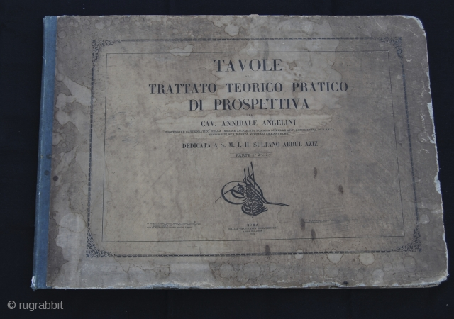 Sultan Abdul Aziz dedicated Treaty on Perspectives & shades by cav. Annibale Arrigoni, published 1862 in Rome. A very interesting book (size is cm 70x50 ca.!!!)  if you are an architect  ...