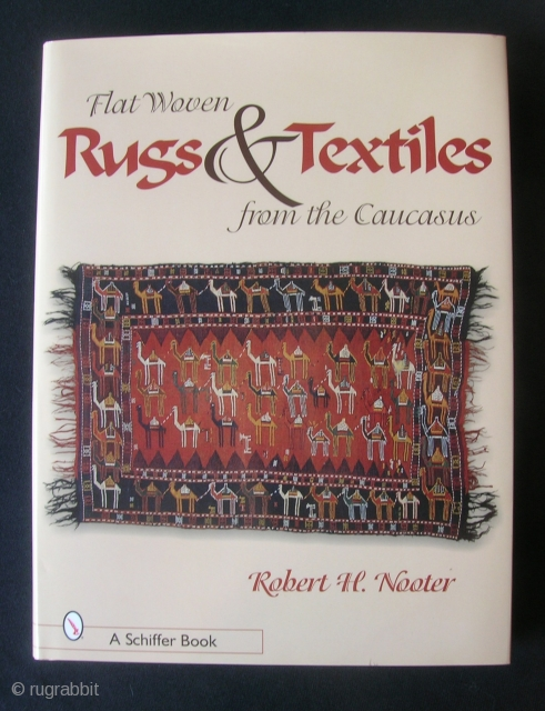 Flat Woven Rugs and Textiles of the Caucasus by Robert Nooter.  256 pp. As new.  Interesting book, and helpful in identifying some lesser-known textiles of the region.  Good price.