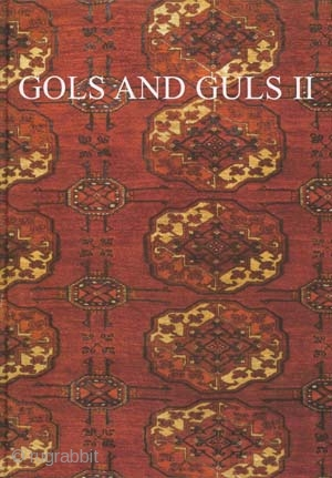 Gols and Guls II: Exhibition of Turkmen and Related Carpets from the 17th to 19th Centuries Reuben, David M. London: David M. Reuben, 2001.  76 pp. 52 color plates. 8 x 11.5 Hardback in As  ...