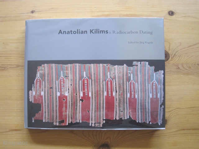 Book: Rageth, Jürg (ed.) Anatolian Kilims and Radiocarbon Dating. A New Approach to Dating Anatolian Kilims, 248 pages, 64 color plates, dust jacket in very good, book in fine condition.