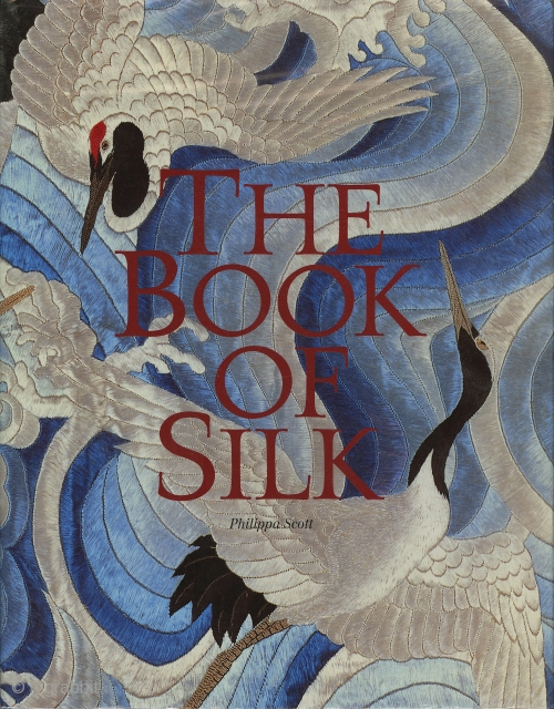 "The Book of Silk. Philippa Scott. Thames and Hudson, London, 1993. Blue cloth-covered hardcover with dust jacket. 12.5"" x 9.75"". 256 pages; 274 illustrations with 180 in color. Excellent condition. To see  ..."