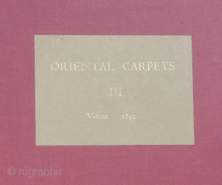 "Exceedingly rare four volume set of Oriental Carpets - Vienna - 1892.  From the famous ""first carpet exhibition"" in Veinna.  Lots of hand tinted colorful plates.  Large scale at  ..."