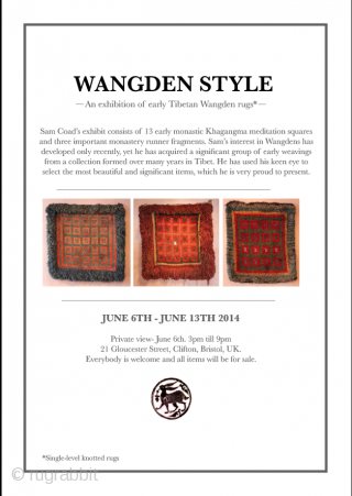 'Wangden Style' An Exhibition of Early Tibetan Wangden Single-Level Knotted Rugs* Sam Coad's exhibit consists of 13 early monastic khagangma meditation squares and three important monastery runner fragments. Sam's interest in Wangdens  ...