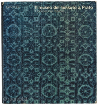 Il museo del tessuto a Prato. La donazione Bertini. Published by Centro di, Firenze, 1975. Soft cover catalogue. 189 pages. 17 color plates; 100 black/white plates all with descriptions. Introduction; Glossary; Bibliography.  ...