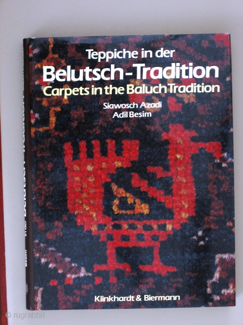 Carpets in the Baluch Tradition Siawosch Azadi and Adil Besim Munich: Klinkhardt &  Biermann 1986  An interesting volume in uncirculated condition including dust jacket with text in German and English.