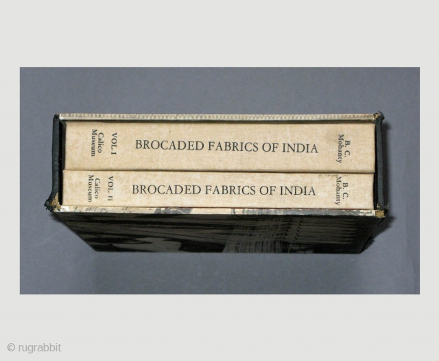 Brocaded Fabrics of India, 2 Volumes.  by B.C Mohanty Condition: Very good 2 books with plates and actual samples of brocade fabrics. ________________________________________ Ahmedabad, India: Calico Museum of Textiles 402 pages, 233 b/w plates, 38 actual  ...