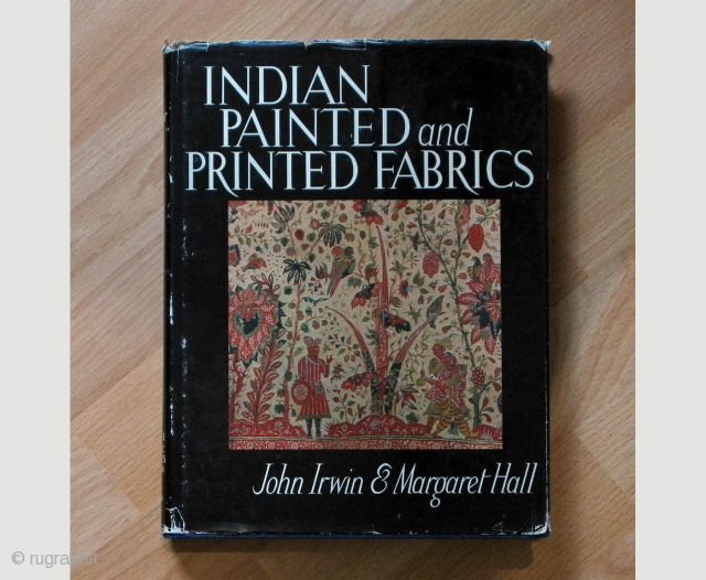 Indian Painted and Printed Fabrics Series: Historic Textiles Of India st the Calico Museum. Volume I.  Irwin, John & Margaret Hall.  Place Published: Ahmedabad Publisher: S. R. Bastikar On Behalf of Calico Museum  ...