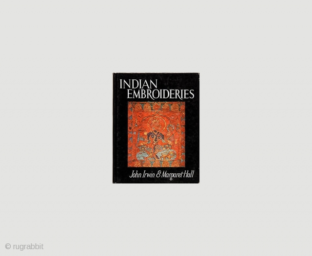 Indian Embroideries: Volume II, Historic Textiles of India at the Calico Museum  by John Irwin (Author), Margaret Hall (Author)  •  Hardcover: 222 pages  •  Publisher: Calico Museum of Textiles,India (April  ...