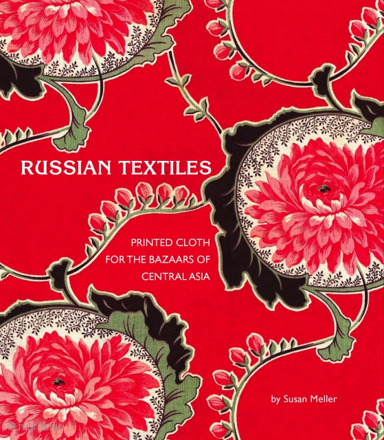Russian Textiles: Printed Cloth for the Bazaars of Central Asia, by Susan Meller.